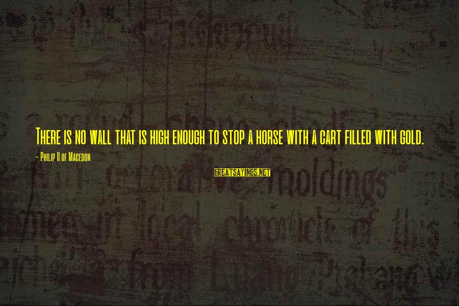 Philip Ii Macedon Sayings By Philip II Of Macedon: There is no wall that is high enough to stop a horse with a cart