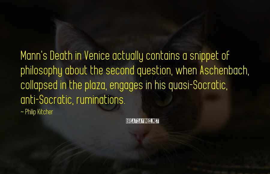 Philip Kitcher Sayings: Mann's Death in Venice actually contains a snippet of philosophy about the second question, when