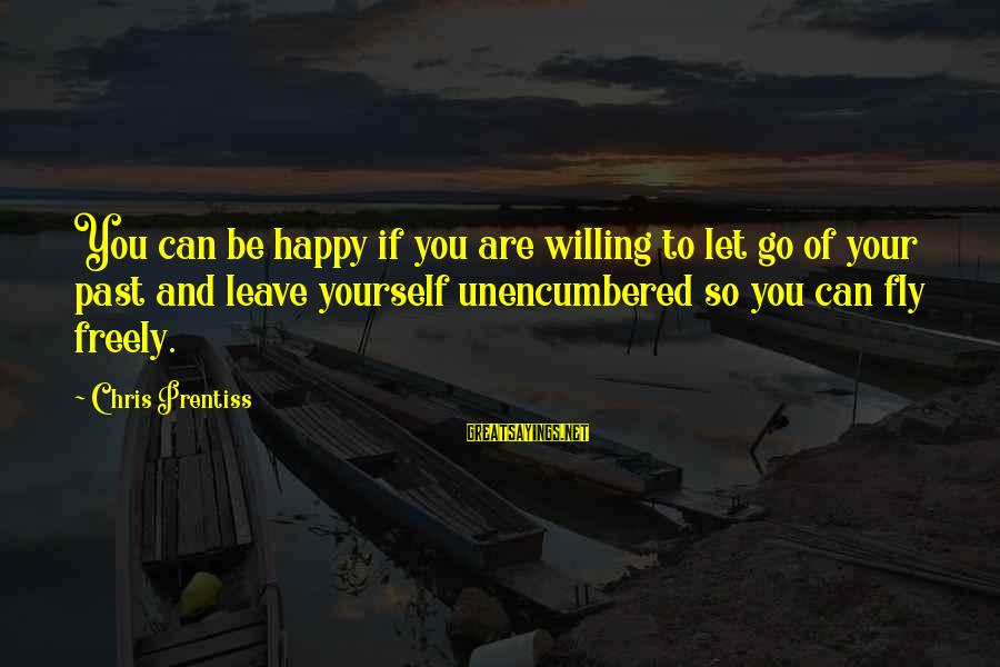 Philippines Tourism Sayings By Chris Prentiss: You can be happy if you are willing to let go of your past and