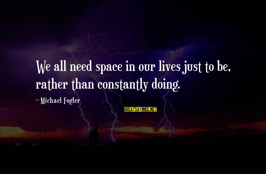 Philippines Tourism Sayings By Michael Fogler: We all need space in our lives just to be, rather than constantly doing.