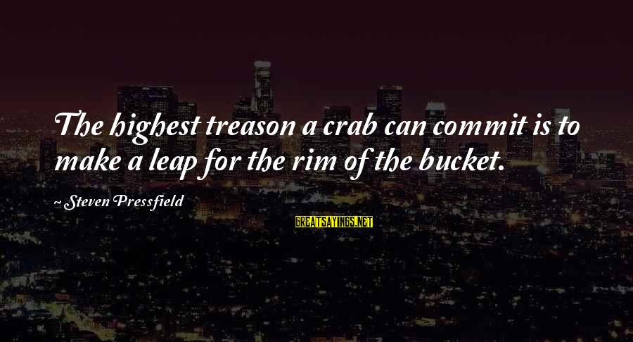 Philippines Tourism Sayings By Steven Pressfield: The highest treason a crab can commit is to make a leap for the rim