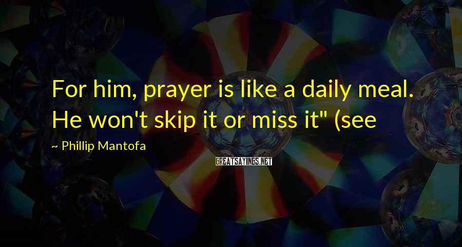 """Phillip Mantofa Sayings: For him, prayer is like a daily meal. He won't skip it or miss it"""""""