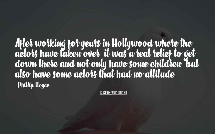 Phillip Noyce Sayings: After working for years in Hollywood where the actors have taken over, it was a