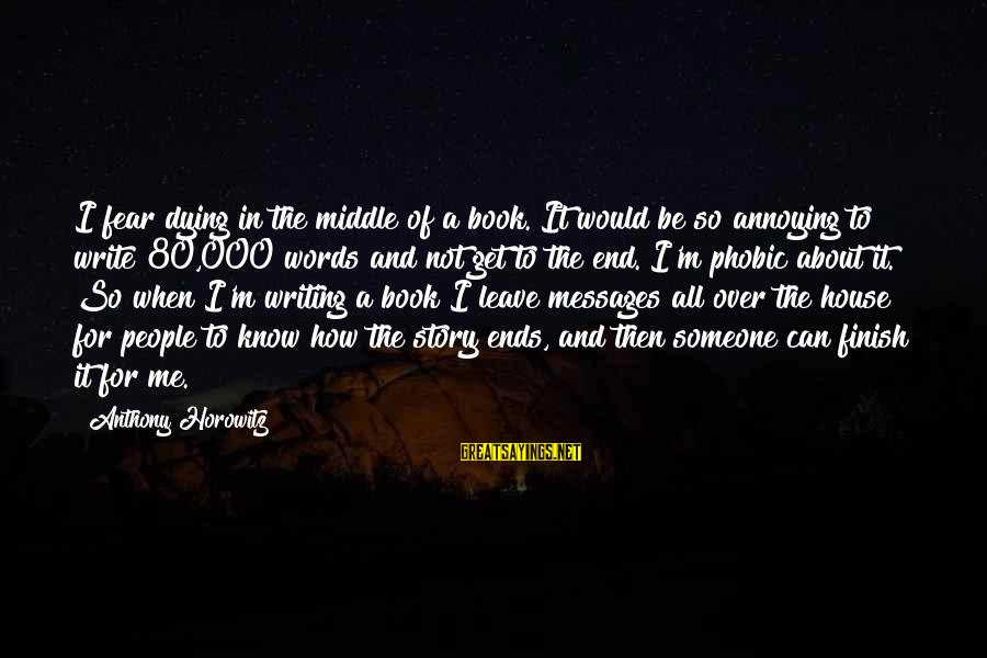 Phobic's Sayings By Anthony Horowitz: I fear dying in the middle of a book. It would be so annoying to