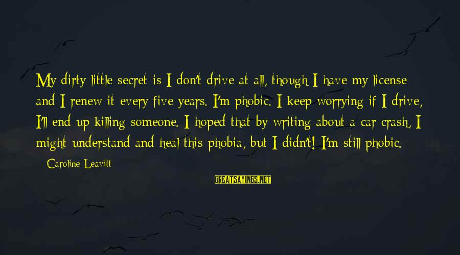 Phobic's Sayings By Caroline Leavitt: My dirty little secret is I don't drive at all, though I have my license
