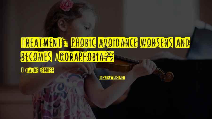 Phobic's Sayings By Claude Perrier: treatment, phobic avoidance worsens and becomes Agoraphobia.