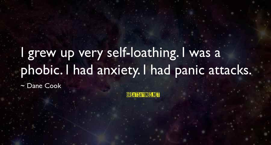 Phobic's Sayings By Dane Cook: I grew up very self-loathing. I was a phobic. I had anxiety. I had panic