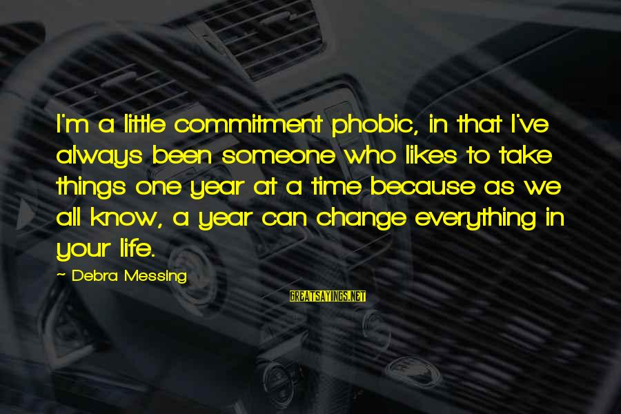 Phobic's Sayings By Debra Messing: I'm a little commitment phobic, in that I've always been someone who likes to take