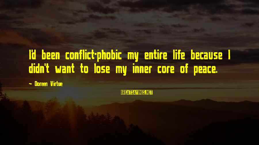 Phobic's Sayings By Doreen Virtue: I'd been conflict-phobic my entire life because I didn't want to lose my inner core
