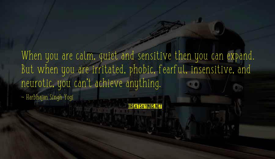 Phobic's Sayings By Harbhajan Singh Yogi: When you are calm, quiet and sensitive then you can expand. But when you are