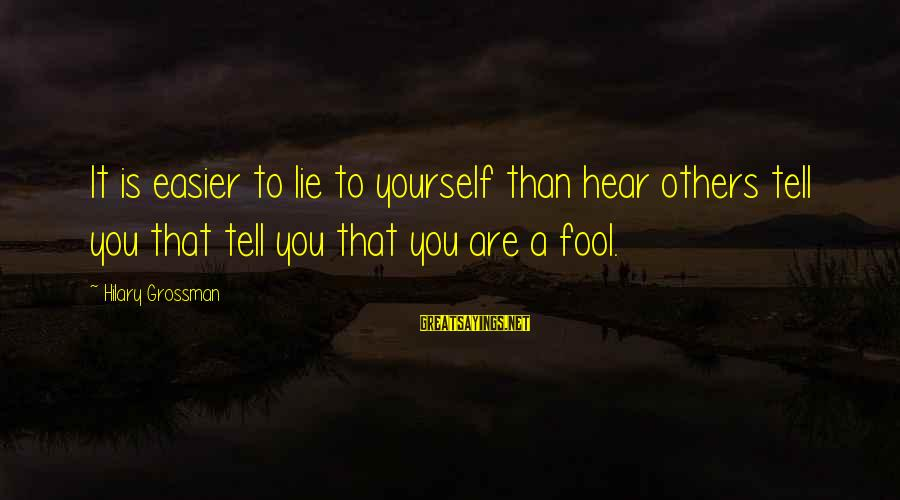 Phobic's Sayings By Hilary Grossman: It is easier to lie to yourself than hear others tell you that tell you