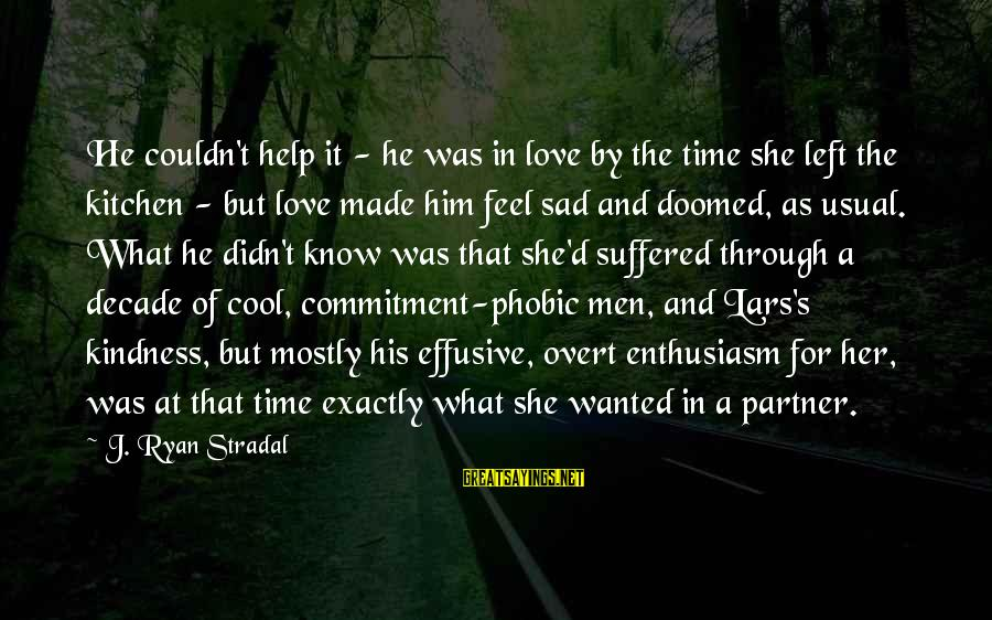Phobic's Sayings By J. Ryan Stradal: He couldn't help it - he was in love by the time she left the