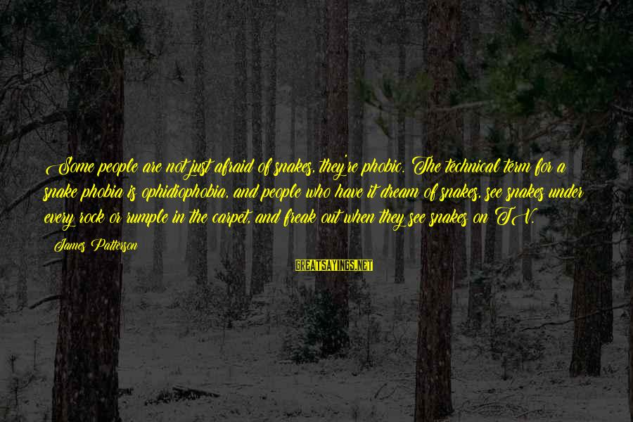 Phobic's Sayings By James Patterson: Some people are not just afraid of snakes, they're phobic. The technical term for a