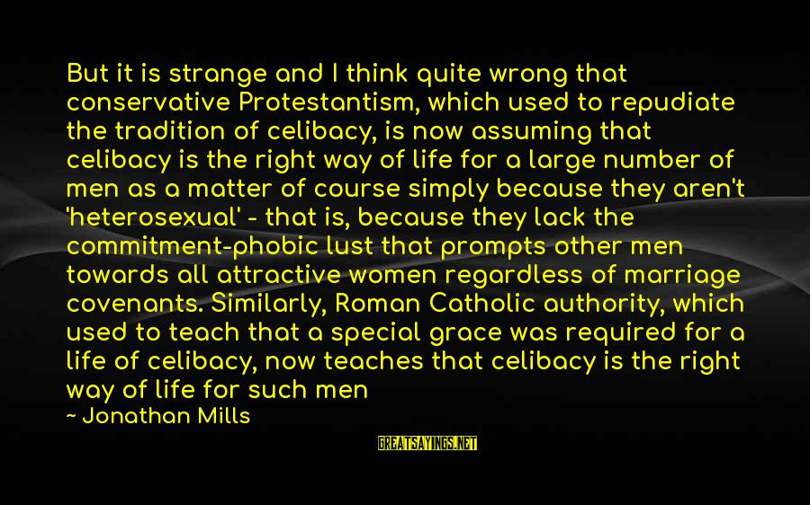 Phobic's Sayings By Jonathan Mills: But it is strange and I think quite wrong that conservative Protestantism, which used to