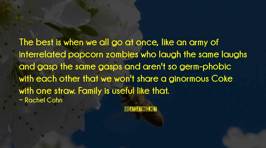 Phobic's Sayings By Rachel Cohn: The best is when we all go at once, like an army of interrelated popcorn