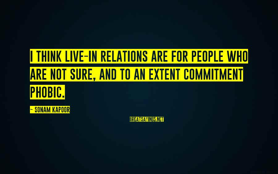 Phobic's Sayings By Sonam Kapoor: I think live-in relations are for people who are not sure, and to an extent