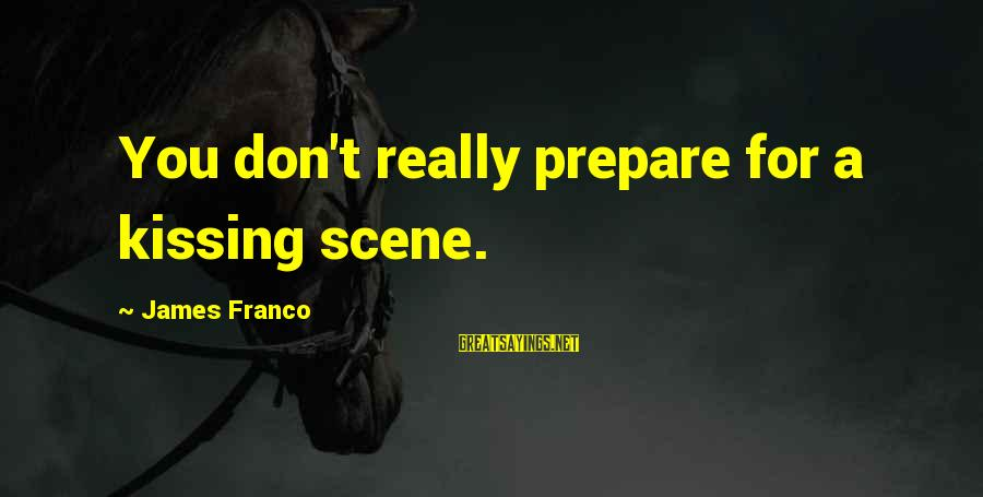 Phoenix Rises Sayings By James Franco: You don't really prepare for a kissing scene.