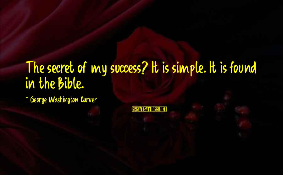 Phone Signature Sayings By George Washington Carver: The secret of my success? It is simple. It is found in the Bible.