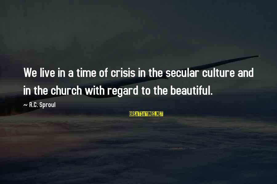 Phone Signature Sayings By R.C. Sproul: We live in a time of crisis in the secular culture and in the church