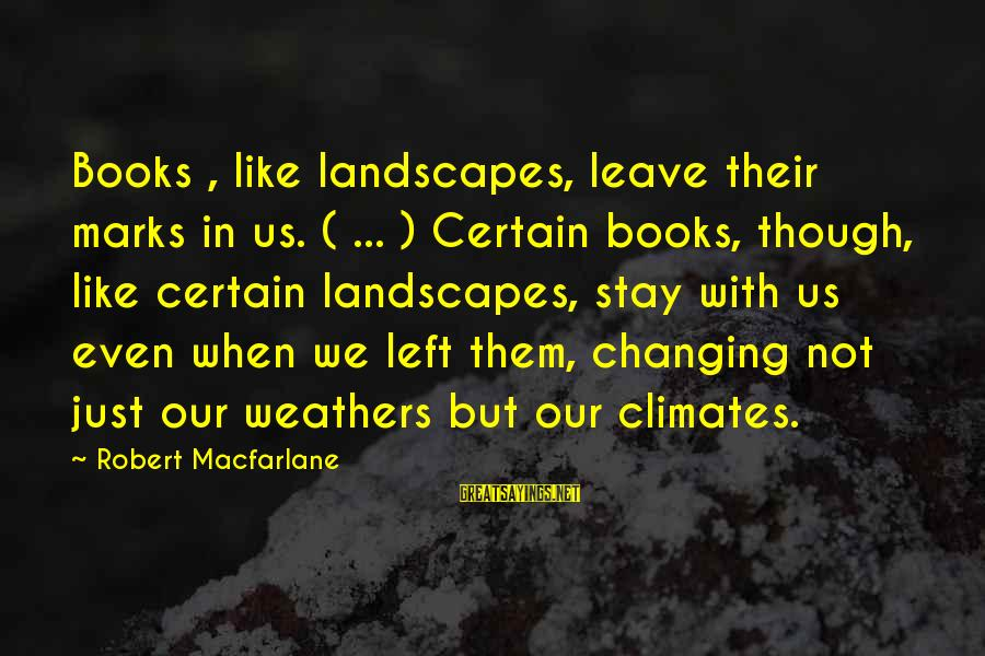 Phone Signature Sayings By Robert Macfarlane: Books , like landscapes, leave their marks in us. ( ... ) Certain books, though,