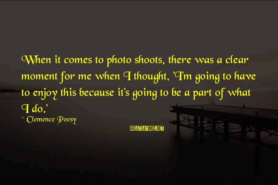 Photo Shoots Sayings By Clemence Poesy: When it comes to photo shoots, there was a clear moment for me when I
