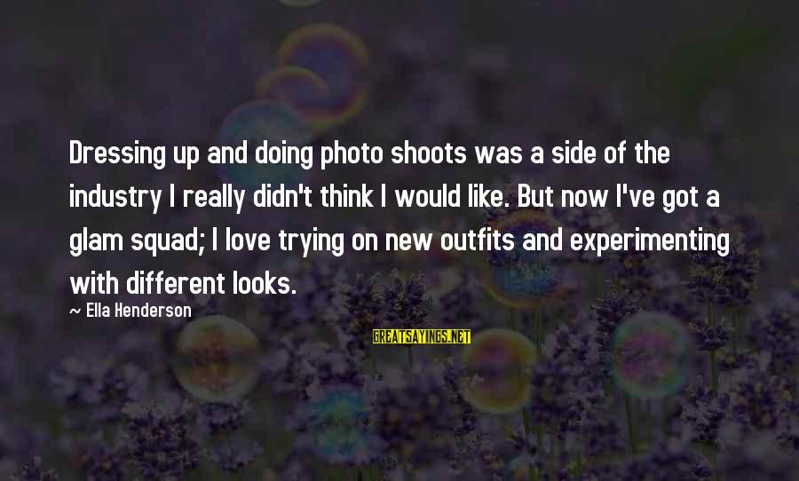 Photo Shoots Sayings By Ella Henderson: Dressing up and doing photo shoots was a side of the industry I really didn't