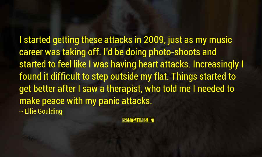 Photo Shoots Sayings By Ellie Goulding: I started getting these attacks in 2009, just as my music career was taking off.