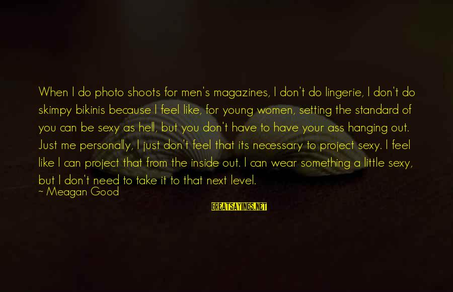 Photo Shoots Sayings By Meagan Good: When I do photo shoots for men's magazines, I don't do lingerie, I don't do