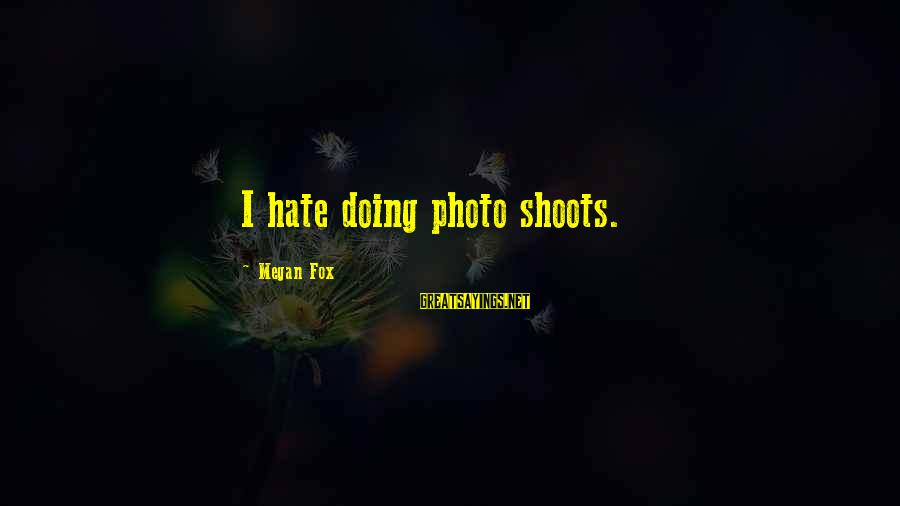 Photo Shoots Sayings By Megan Fox: I hate doing photo shoots.