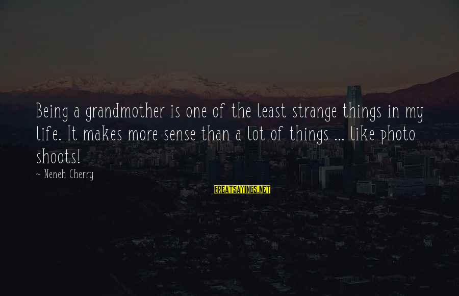 Photo Shoots Sayings By Neneh Cherry: Being a grandmother is one of the least strange things in my life. It makes