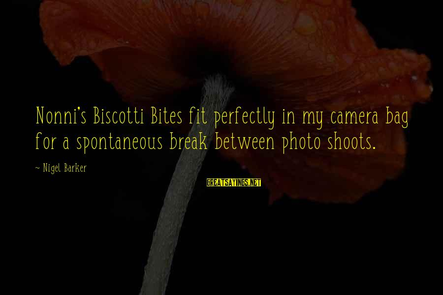 Photo Shoots Sayings By Nigel Barker: Nonni's Biscotti Bites fit perfectly in my camera bag for a spontaneous break between photo