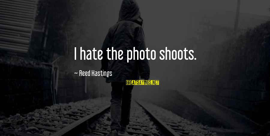 Photo Shoots Sayings By Reed Hastings: I hate the photo shoots.
