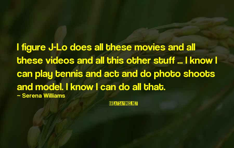 Photo Shoots Sayings By Serena Williams: I figure J-Lo does all these movies and all these videos and all this other