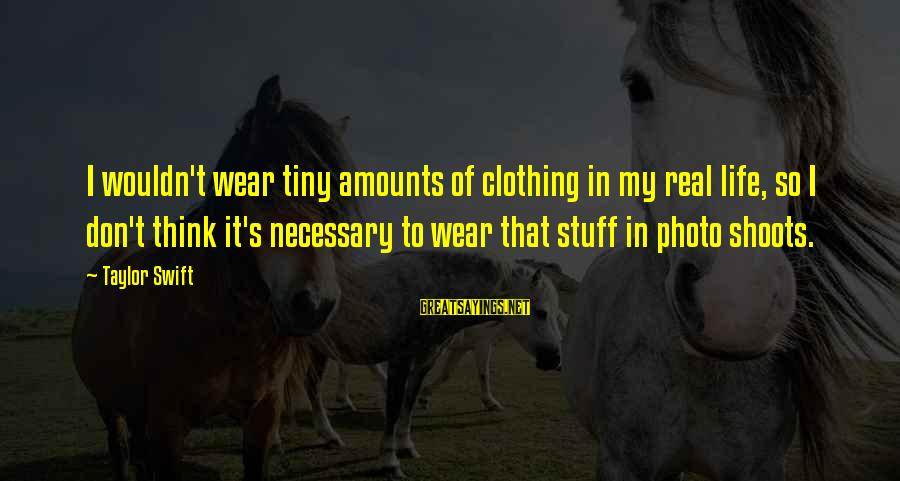 Photo Shoots Sayings By Taylor Swift: I wouldn't wear tiny amounts of clothing in my real life, so I don't think