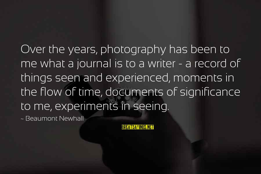 Photography And Moments Sayings By Beaumont Newhall: Over the years, photography has been to me what a journal is to a writer