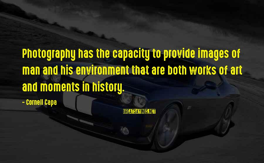 Photography And Moments Sayings By Cornell Capa: Photography has the capacity to provide images of man and his environment that are both