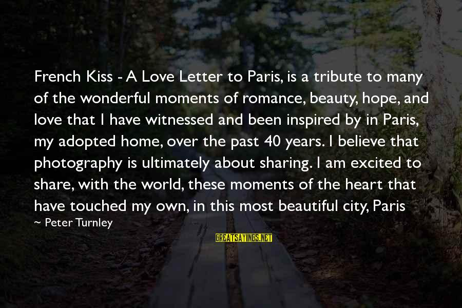 Photography And Moments Sayings By Peter Turnley: French Kiss - A Love Letter to Paris, is a tribute to many of the