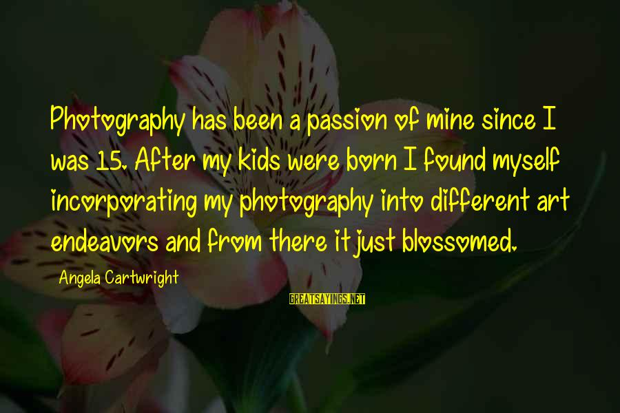 Photography Passion Sayings By Angela Cartwright: Photography has been a passion of mine since I was 15. After my kids were