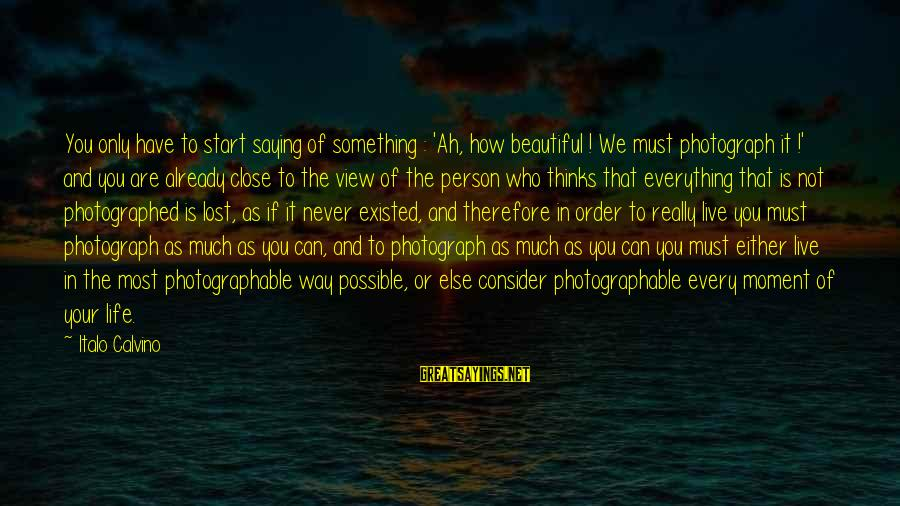 Photography Passion Sayings By Italo Calvino: You only have to start saying of something : 'Ah, how beautiful ! We must