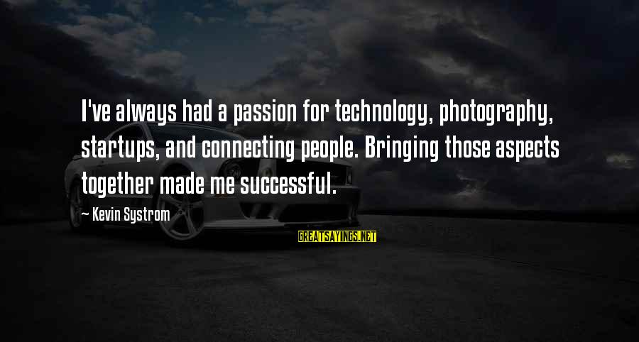 Photography Passion Sayings By Kevin Systrom: I've always had a passion for technology, photography, startups, and connecting people. Bringing those aspects