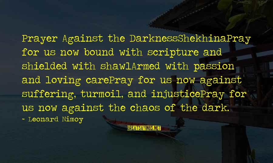 Photography Passion Sayings By Leonard Nimoy: Prayer Against the DarknessShekhinaPray for us now bound with scripture and shielded with shawlArmed with