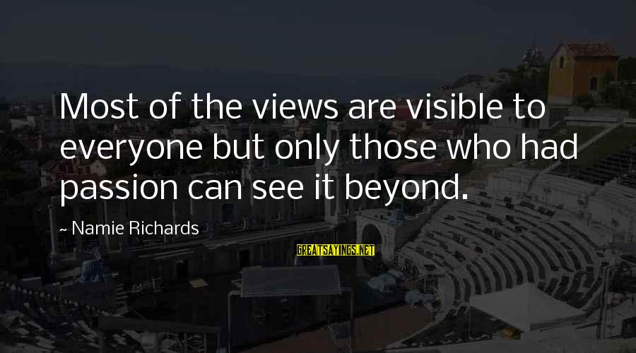 Photography Passion Sayings By Namie Richards: Most of the views are visible to everyone but only those who had passion can