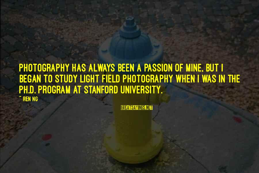Photography Passion Sayings By Ren Ng: Photography has always been a passion of mine, but I began to study light field