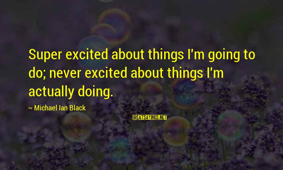 Photos Of Nature Sayings By Michael Ian Black: Super excited about things I'm going to do; never excited about things I'm actually doing.