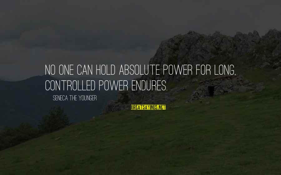 Photos Of Nature Sayings By Seneca The Younger: No one can hold absolute power for long, controlled power endures.