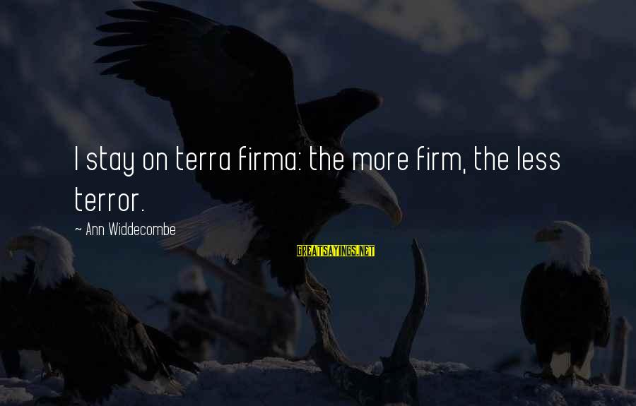 Php Mysql Database Sayings By Ann Widdecombe: I stay on terra firma: the more firm, the less terror.