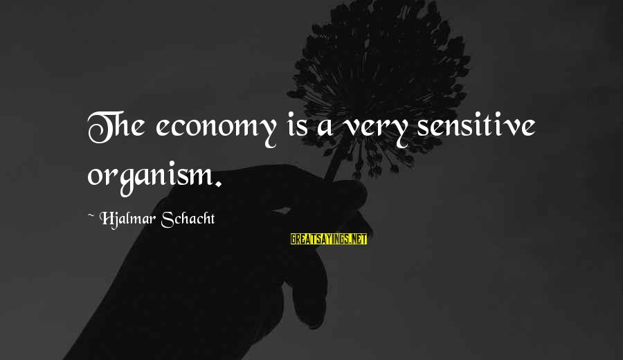 Php Mysql Database Sayings By Hjalmar Schacht: The economy is a very sensitive organism.