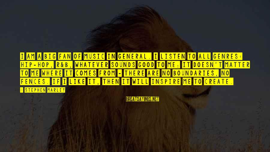 Php Mysql Database Sayings By Stephen Marley: I am a big fan of music in general. I listen to all genres: hip-hop,