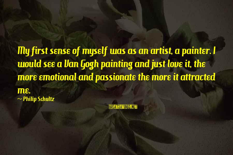 Php Sprintf Double Sayings By Philip Schultz: My first sense of myself was as an artist, a painter. I would see a