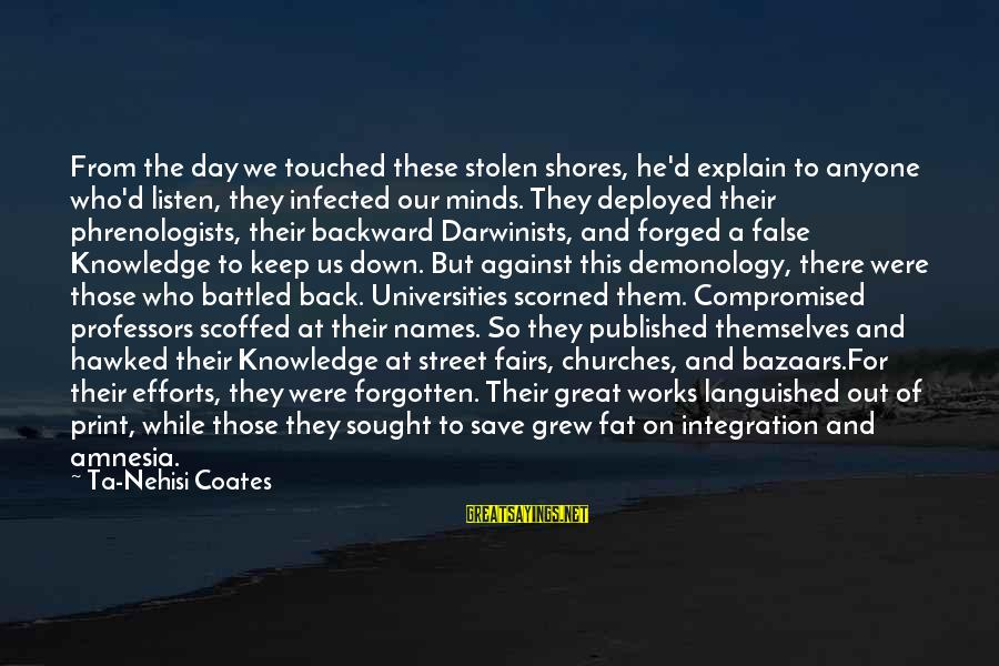 Phrenologists Sayings By Ta-Nehisi Coates: From the day we touched these stolen shores, he'd explain to anyone who'd listen, they